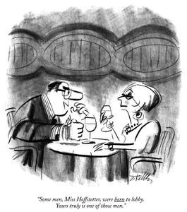 """Some men, Miss Hoffstetter, were born to lobby. Yours truly is one of tho…"" - New Yorker Cartoon by Donald Reilly"