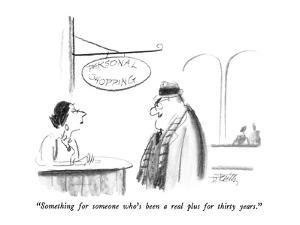 """""""Something for someone who's been a real plus for thirty years."""" - New Yorker Cartoon by Donald Reilly"""