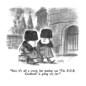"""Sure it's all a crock, but putting out 'The K.G.B. Cookbook' is going too?"" - New Yorker Cartoon by Donald Reilly"