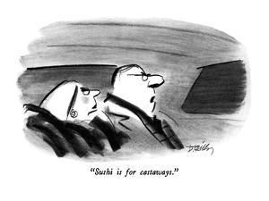"""Sushi is for castaways."" - New Yorker Cartoon by Donald Reilly"
