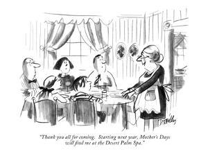 """Thank you all for coming.  Starting next year, Mother's Days will find me?"" - New Yorker Cartoon by Donald Reilly"