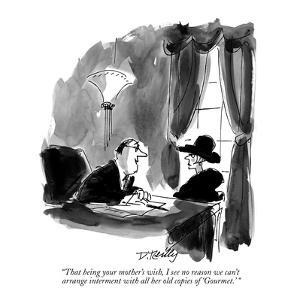 """That being your mother's wish, I see no reason we can't arrange interment?"" - New Yorker Cartoon by Donald Reilly"