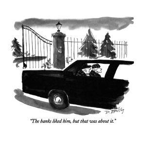 """""""The banks liked him, but that was about it."""" - New Yorker Cartoon by Donald Reilly"""