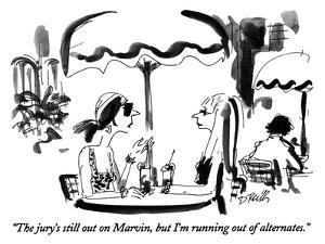 """""""The jury's still out on Marvin, but I'm running out of alternates."""" - New Yorker Cartoon by Donald Reilly"""