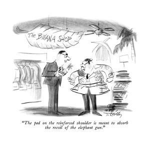 """""""The pad on the reinforced shoulder is meant to absorb the recoil of the e?"""" - New Yorker Cartoon by Donald Reilly"""
