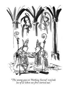 """The young guy on 'Nothing Sacred' reminds me of us when we first started ?"" - New Yorker Cartoon by Donald Reilly"