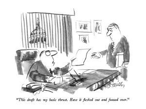 """""""This draft has my basic thrust.  Have it fleshed out and fuzzed over."""" - New Yorker Cartoon by Donald Reilly"""