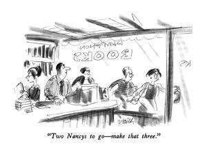 """""""Two Nancys to go?make that three."""" - New Yorker Cartoon by Donald Reilly"""