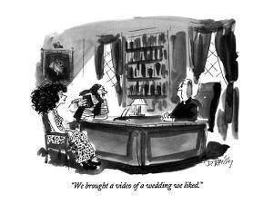 """""""We brought a video of a wedding we liked."""" - New Yorker Cartoon by Donald Reilly"""