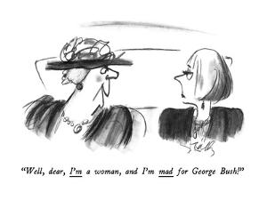 """Well, dear, I'm a woman, and I'm mad for George Bush!"" - New Yorker Cartoon by Donald Reilly"