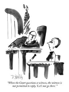 """When the Court questions a witness, the witness is not permitted to reply?"" - New Yorker Cartoon by Donald Reilly"