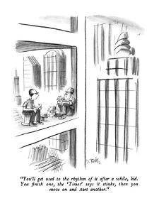 """""""You'll get used to the rhythm of it after a while, kid.  You finish one, ?"""" - New Yorker Cartoon by Donald Reilly"""