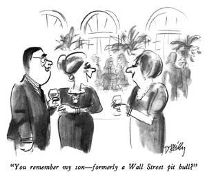 """""""You remember my son—formerly a Wall Street pit bull?"""" - New Yorker Cartoon by Donald Reilly"""