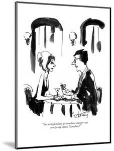 """""""You seem familiar, yet somehow strange—are you  by any chance Canadian?"""" - New Yorker Cartoon by Donald Reilly"""