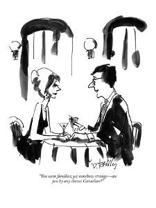 """You seem familiar, yet somehow strange?are you  by any chance Canadian?"" - New Yorker Cartoon by Donald Reilly"