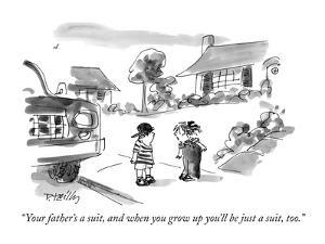 """Your father's a suit, and when you grow up you'll be just a suit, too."" - New Yorker Cartoon by Donald Reilly"