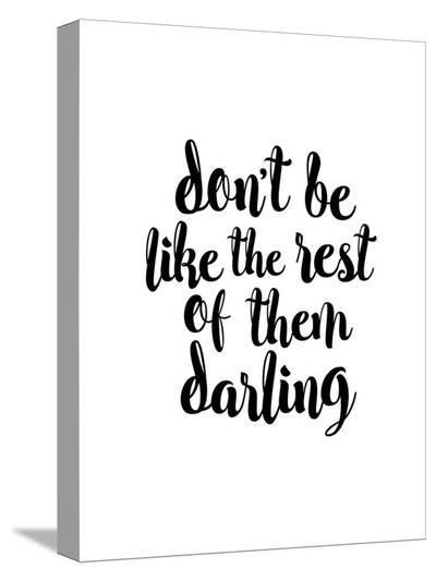 Dont Be Like the Rest of them Darling-Brett Wilson-Stretched Canvas Print