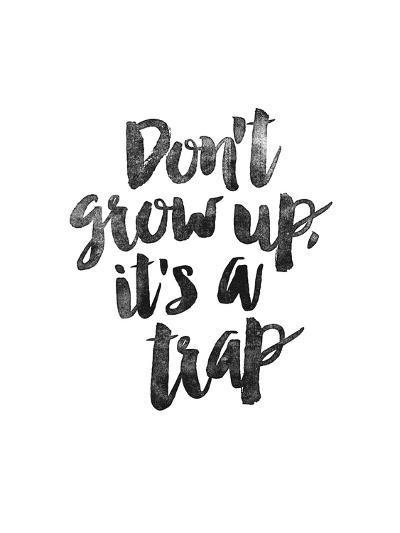Dont Grow Up Its a Trap-Brett Wilson-Art Print