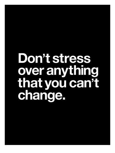 Dont Stress Anything That You Cant Change-Brett Wilson-Art Print