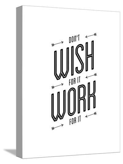 Dont Wish For It Work for It-Brett Wilson-Stretched Canvas Print