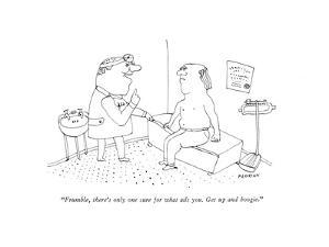 """Frumble, there's only one cure for what ails you. Get up and boogie."" - New Yorker Cartoon by Douglas Florian"