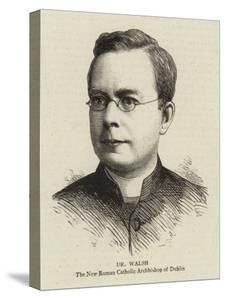 Dr Walsh, the New Roman Catholic Archbishop of Dublin
