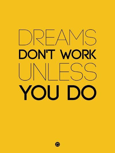 Dreams Don't Work Unless You Do 1-NaxArt-Art Print