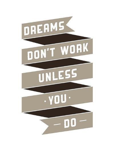 Dreams Don't work-GraphINC-Art Print