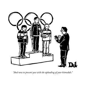"""""""And now to present you with the uploading of your bitmedals."""" - New Yorker Cartoon by Drew Dernavich"""