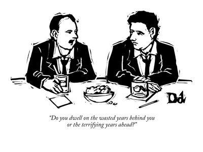 """""""Do you dwell on the wasted years behind you or the terrifying years ahead?"""" - New Yorker Cartoon"""