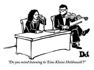 """""""Do you mind listening to 'Eine Kleine Holdmusik'?"""" - New Yorker Cartoon by Drew Dernavich"""