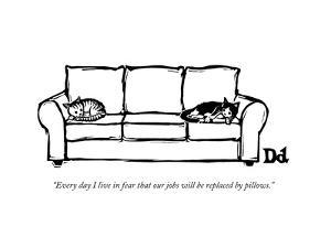 """""""Every day I live in fear that our jobs will be replaced by pillows."""" - New Yorker Cartoon by Drew Dernavich"""