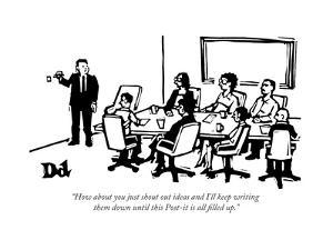 """""""How about you just shout out ideas and I'll keep writing them down until ... - New Yorker Cartoon by Drew Dernavich"""