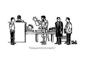"""I always get stuck in the wrong line."" - New Yorker Cartoon by Drew Dernavich"