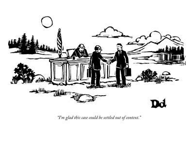 """""""I'm glad this case could be settled out of context."""" - New Yorker Cartoon"""
