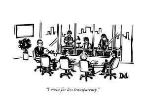 """""""I move for less transparency."""" - New Yorker Cartoon by Drew Dernavich"""