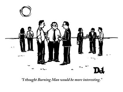 """""""I thought Burning Man would be more interesting.""""  - New Yorker Cartoon"""