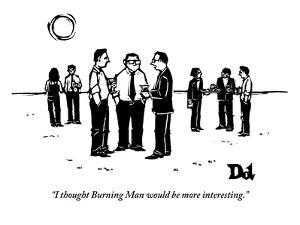 """""""I thought Burning Man would be more interesting.""""  - New Yorker Cartoon by Drew Dernavich"""