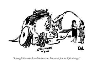 """""""I thought it would be cool to have one, but now I just use it for storage - New Yorker Cartoon by Drew Dernavich"""