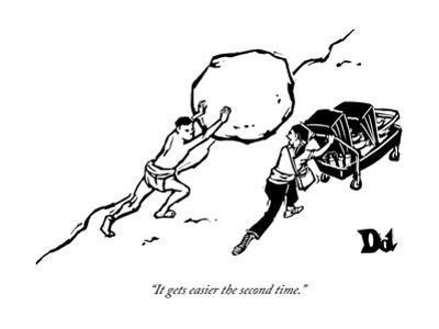 """It gets easier the second time."" - New Yorker Cartoon by Drew Dernavich"