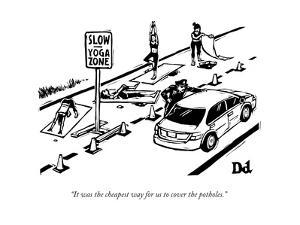"""""""It was the cheapest way for us to cover the potholes."""" - New Yorker Cartoon by Drew Dernavich"""