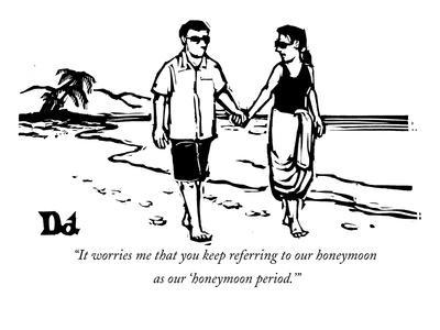 """""""It worries me that you keep referring to our honeymoon as our 'honeymoon ?"""" - New Yorker Cartoon"""