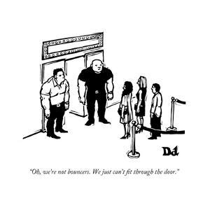 """""""Oh, we're not bouncers. We just can't fit through the door."""" - New Yorker Cartoon by Drew Dernavich"""