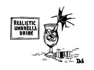 Realistic Umbrella Drink. A tiny umbrella in a drink that's messed up, ins... - New Yorker Cartoon by Drew Dernavich