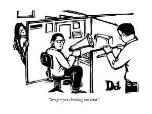"""""""Sorry?just thinking out loud."""" - New Yorker Cartoon by Drew Dernavich"""
