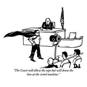 """The Court will allow the cape but will draw the line at the wind machine."" - New Yorker Cartoon by Drew Dernavich"