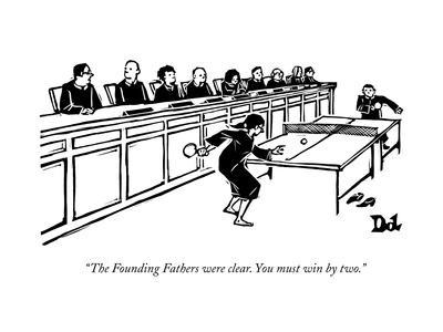 """""""The Founding Fathers were clear. You must win by two."""" - New Yorker Cartoon"""