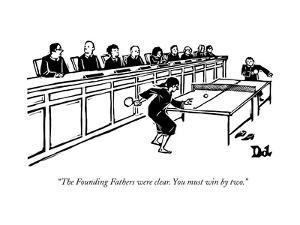 """""""The Founding Fathers were clear. You must win by two."""" - New Yorker Cartoon by Drew Dernavich"""