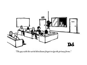 """""""The guy with the weird skin disease forgot to sign the privacy forms."""" - New Yorker Cartoon by Drew Dernavich"""