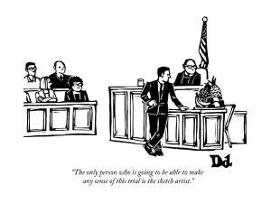 """""""The only person who is going to be able to make any sense of this trial i?"""" - New Yorker Cartoon by Drew Dernavich"""